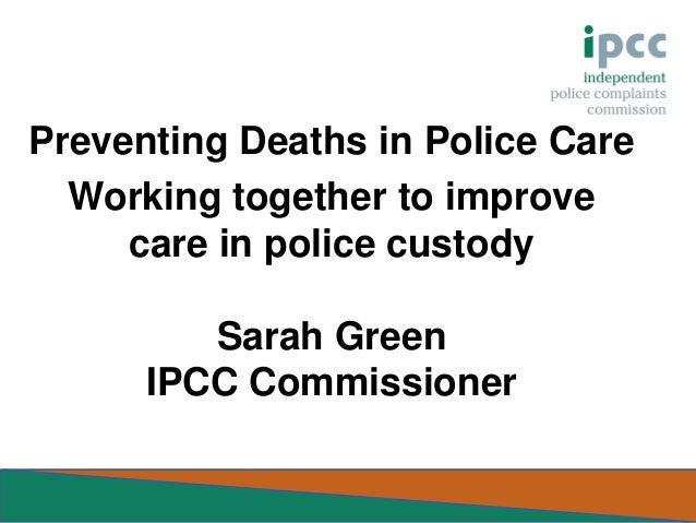 Presentation given by Commissioner Sarah Green to the National Preventing Deaths in Police Care conference on Monday 21 October 2013