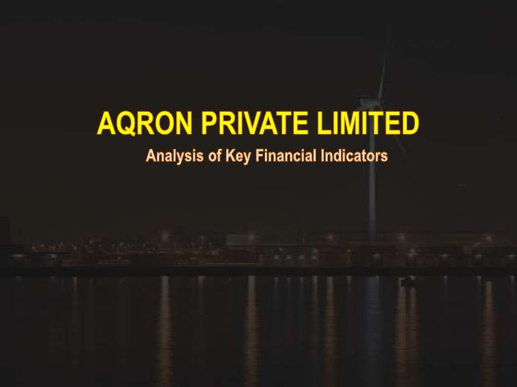 AQRON PRIVATE LIMITED<br />Analysis of Key Financial Indicators<br />