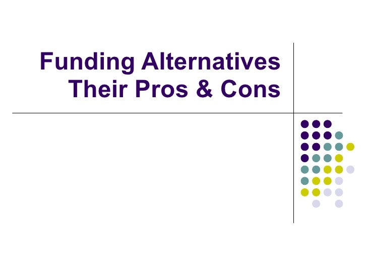 Funding Alternatives Their Pros & Cons