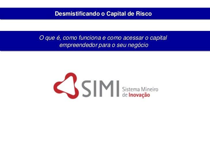 Desmistificando o Capital de Risco    O que é, como funciona e como acessar o capital        empreendedor para o seu negóc...
