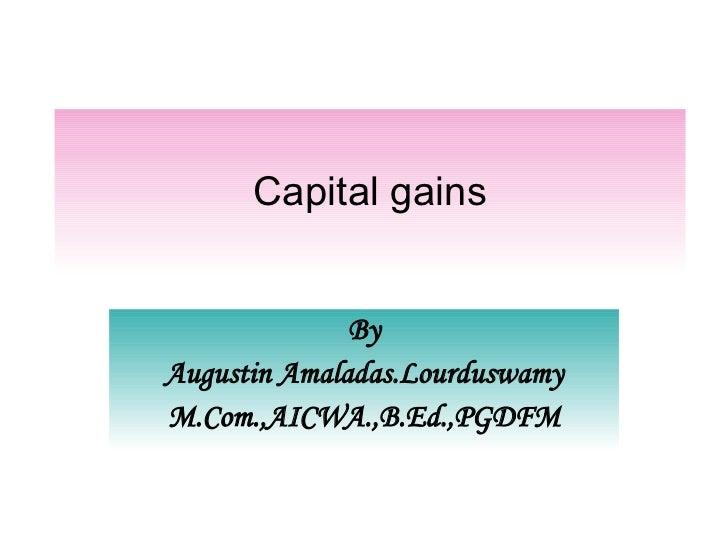 Capital gains By Augustin Amaladas.Lourduswamy M.Com.,AICWA.,B.Ed.,PGDFM