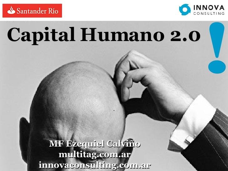 ! Capital Humano 2.0  MF Ezequiel Calviño multitag.com.ar innovaconsulting.com.ar