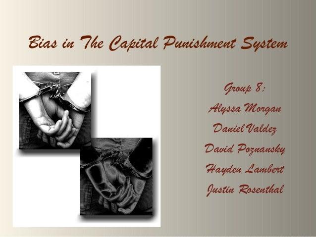 Bias in The Capital Punishment System Group 8: Alyssa Morgan Daniel Valdez David Poznansky Hayden Lambert Justin Rosenthal