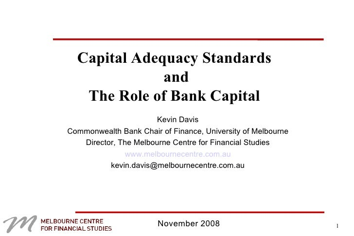 Capital Adequacy Standards  and The Role of Bank Capital  Kevin Davis Commonwealth Bank Chair of Finance, University of Me...