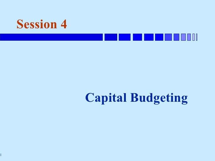 Session 4 <ul><li>Capital Budgeting </li></ul>