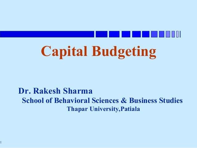 Capital Budgeting    Dr. Rakesh Sharma    School of Behavioral Sciences & Business Studies                 Thapar Universi...