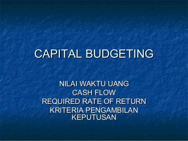 CAPITAL BUDGETING NILAI WAKTU UANG CASH FLOW REQUIRED RATE OF RETURN KRITERIA PENGAMBILAN KEPUTUSAN