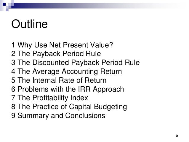 0 Outline 1 Why Use Net Present Value? 2 The Payback Period Rule 3 The Discounted Payback Period Rule 4 The Average Accoun...