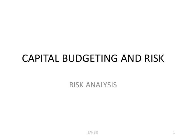 CAPITAL BUDGETING AND RISK        RISK ANALYSIS             SAN LIO         1