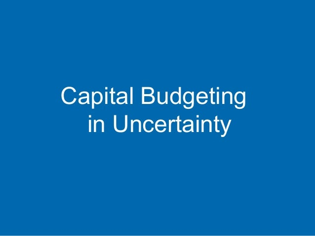 Capital Budgeting in Uncertainty