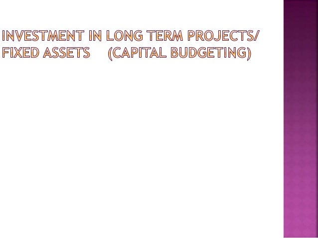  Investment  in long term projects/ Fixed  assets (Capital Budgeting)  Investment  in short term assets (Working Capital...