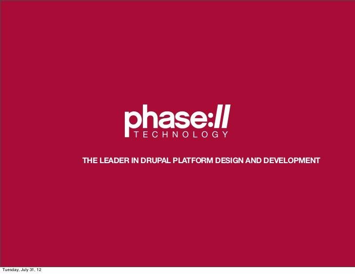 THE LEADER IN DRUPAL PLATFORM DESIGN AND DEVELOPMENTTuesday, July 31, 12