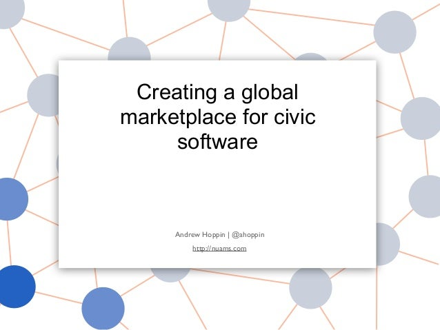 Andrew Hoppin | @ahoppin http://nuams.com Creating a global marketplace for civic software