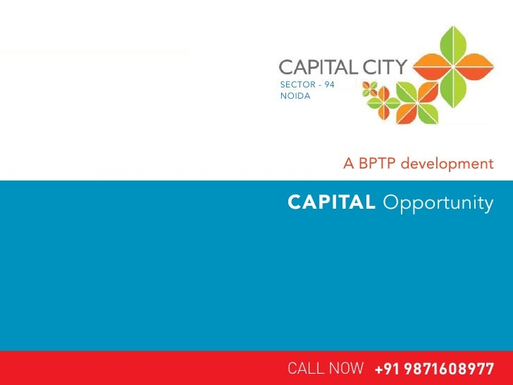 SECTOR - 94 NOIDA                   A BPTP development   CAPITAL Opportunity      CALL NOW +91 9871608977