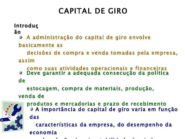 Introdução <ul><li>A administração do capital de giro envolve basicamente as </li></ul><ul><li>decisões de compra e venda ...