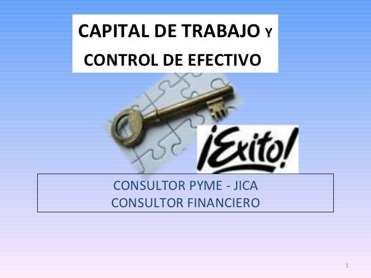 CAPITAL DE TRABAJO  Y  CONTROL DE EFECTIVO   CONSULTOR PYME - JICA CONSULTOR FINANCIERO