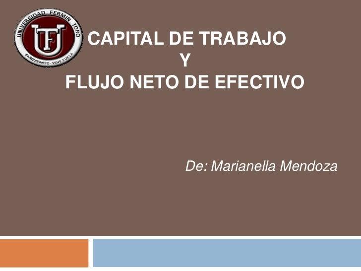 CAPITAL DE TRABAJO<br />Y <br />FLUJO NETO DE EFECTIVO<br />De: Marianella Mendoza<br />