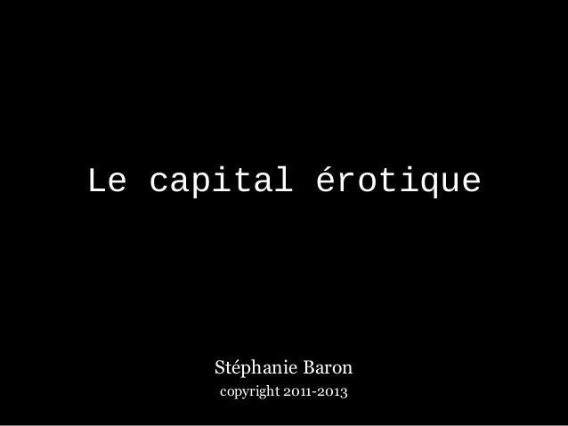 Le capital érotique      Stéphanie Baron      copyright 2011-2013