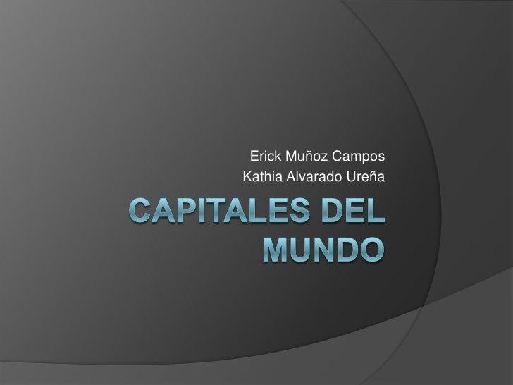 Capitales del Mundo<br />Erick Muñoz Campos<br />Kathia Alvarado Ureña<br />