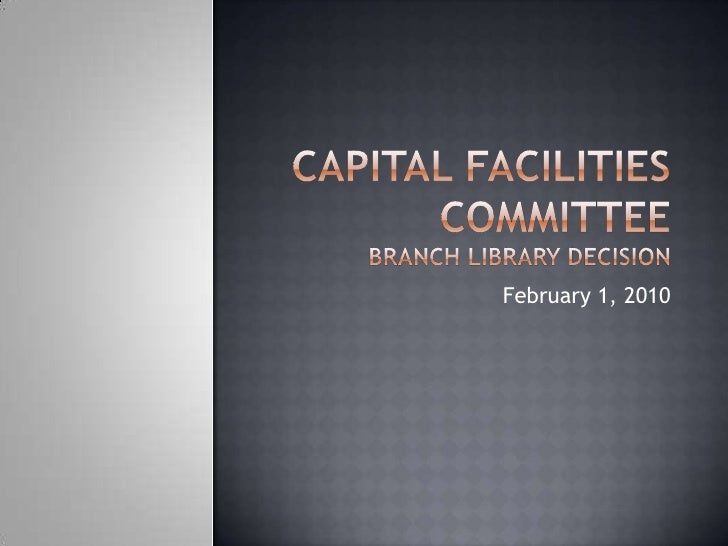 Capital Facilities CommitteeBranch library decision<br />February 1, 2010<br />