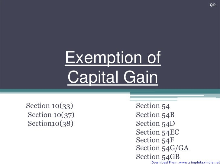 92           Exemption of           Capital GainSection 10(33)     Section 54Section 10(37)     Section 54BSection10(38)  ...