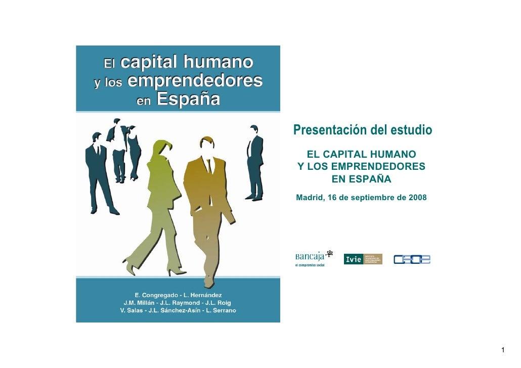Presentación del estudio   EL CAPITAL HUMANO Y LOS EMPRENDEDORES       EN ESPAÑA Madrid, 16 de septiembre de 2008