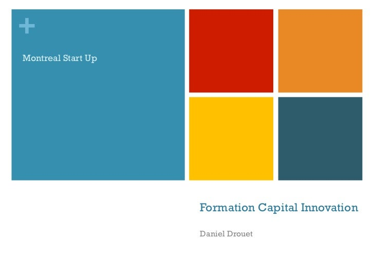 +Montreal Start Up                    Formation Capital Innovation                    Daniel Drouet