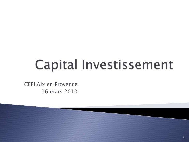 Capital Investissement<br />CEEI Aix en Provence<br />16 mars 2010<br />1<br />