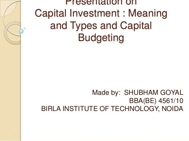 types of capital investment decisions Principles of capital budgeting decisions  according to joel dean, capital  budgeting is a kind of thinking that is necessary to design and carry through the.