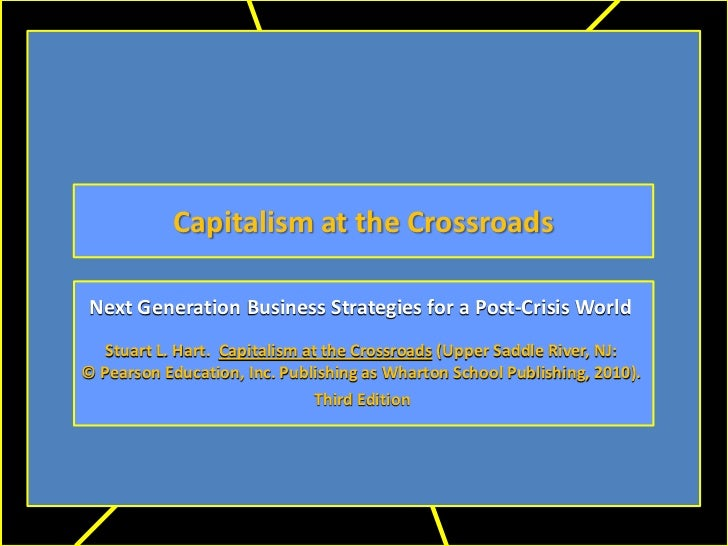 Capitalism at the Crossroads Next Generation Business Strategies for a Post-Crisis World   Stuart L. Hart. Capitalism at t...