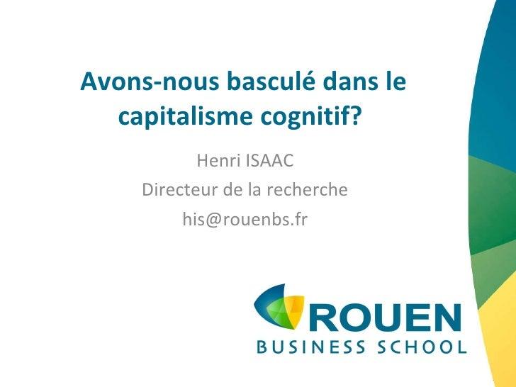 Avons-nous basculé dans le capitalisme cognitif?  Henri ISAAC Directeur de la recherche [email_address]