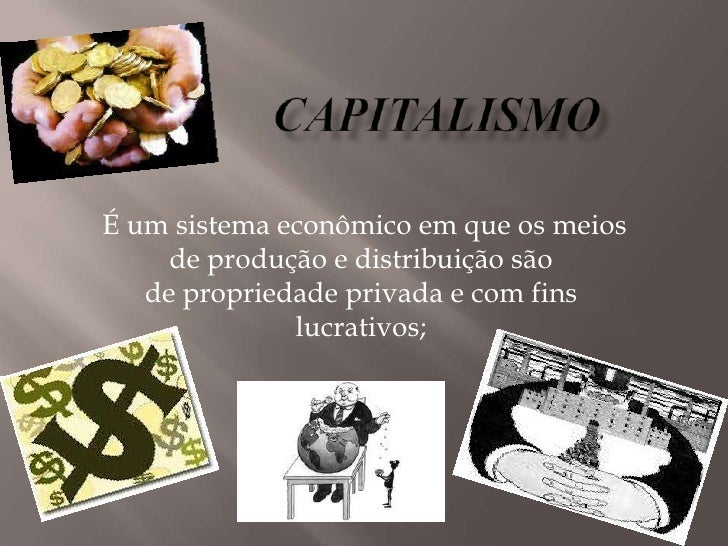 É um sistema econômico em que os meios     de produção e distribuição são   de propriedade privada e com fins             ...