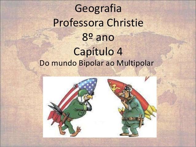 Geografia Professora Christie 8º ano Capítulo 4 Do mundo Bipolar ao Multipolar