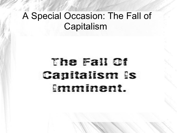 A Special Occasion: The Fall of Capitalism