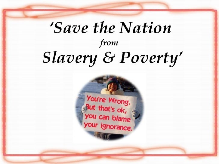 ' Save the Nation from   Slavery & Poverty'
