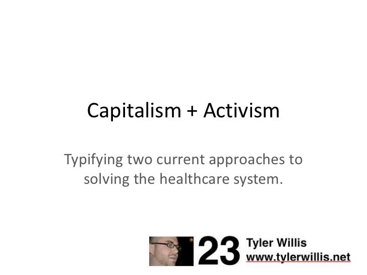 Capitalism + Activism<br />Typifying two current approaches to solving the healthcare system.<br />