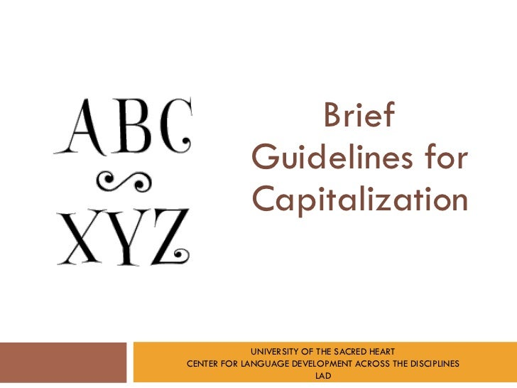 Brief            Guidelines for            Capitalization             UNIVERSITY OF THE SACRED HEARTCENTER FOR LANGUAGE DE...