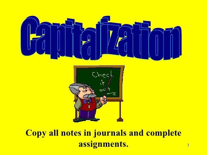 Capitalization Copy all notes in journals and complete assignments.