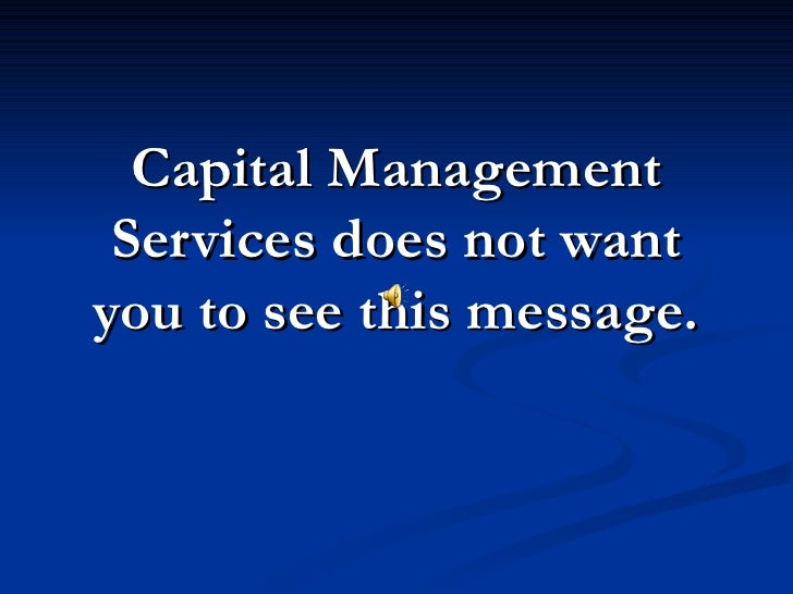 Capital Management  Services does not want you to see this message.