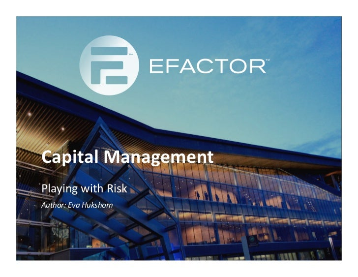 Capital Management Playing with Risk Author: Eva Hukshorn                                   1