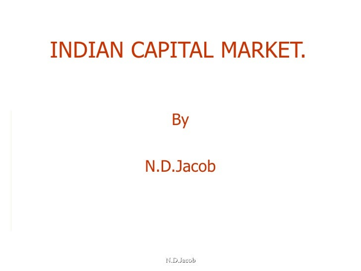 INDIAN CAPITAL   MARKET.  By N.D.Jacob
