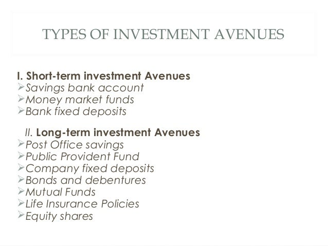 TYPES OF INVESTMENT AVENUES I. Short-term investment Avenues Savings bank account  Money market funds  Bank fixed depos...