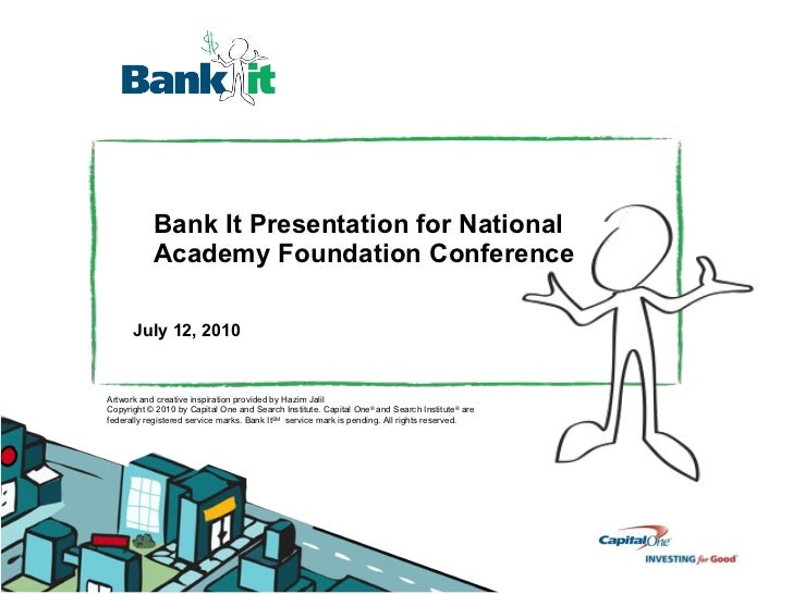 Bank It Presentation for National Academy Foundation Conference July 12, 2010 Artwork and creative inspiration provided by...