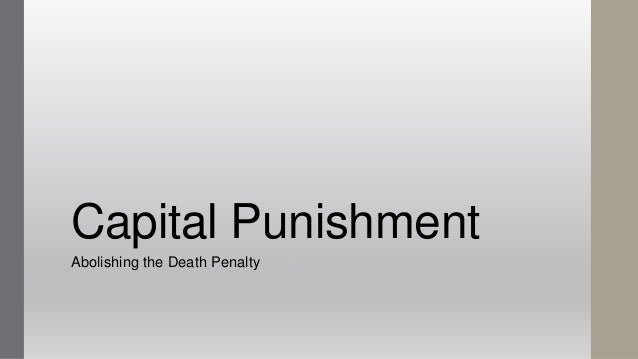 Capital PunishmentAbolishing the Death Penalty the Death Penalty
