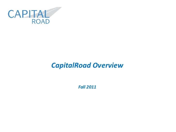 CapitalRoad Overview       Fall 2011