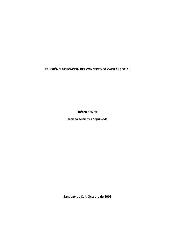 REVISIÓN Y APLICACIÓN DEL CONCEPTO DE CAPITAL SOCIAL<br />Informe WP4<br />Tatiana Gutiérrez Sepúlveda<br />Santiago de Ca...