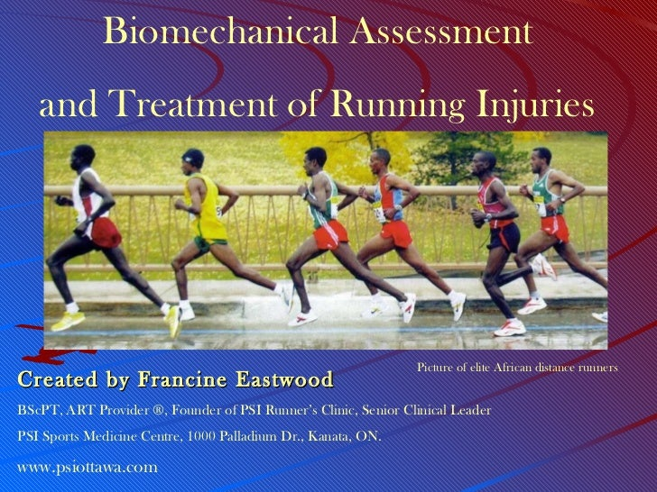 Biomechanical Assessment and Treatment of Running Injuries Created by Francine Eastwood BScPT, ART Provider ®, Founder of ...