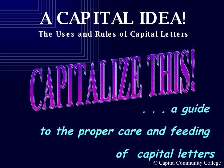 CAPITALIZE THIS! . . . a guide  to the proper care and feeding  of  capital letters