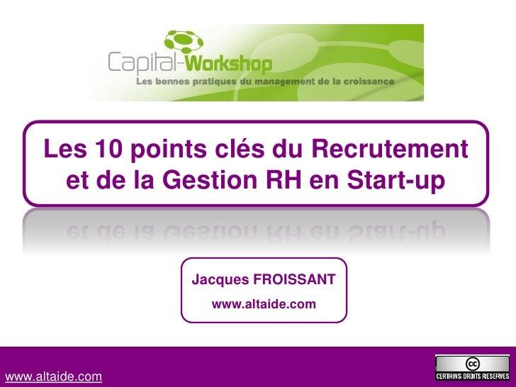 Les 10 points clés du Recrutement        et de la Gestion RH en Start-up                     Jacques FROISSANT            ...