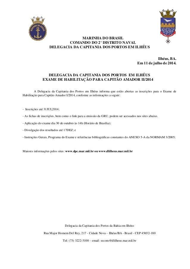 Delegacia da Capitania dos Portos da Bahia em Ilhéus Rua Major Homem Del Rey, 217 - Cidade Nova – Ilhéus/BA - Brasil - CEP...